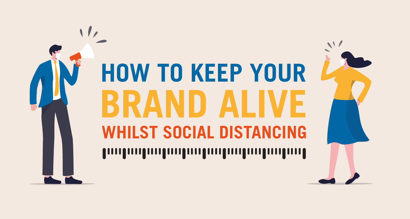 How to keep your brand alive while Social-distancing